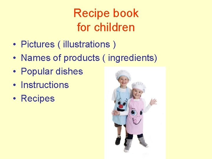Recipe book for children • • • Pictures ( illustrations ) Names of products