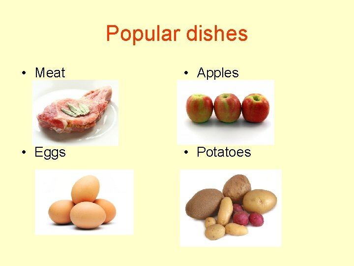Popular dishes • Meat • Apples • Eggs • Potatoes