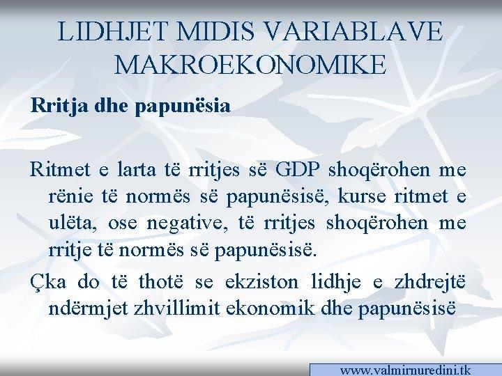 LIDHJET MIDIS VARIABLAVE MAKROEKONOMIKE Rritja dhe papunësia Ritmet e larta të rritjes së GDP