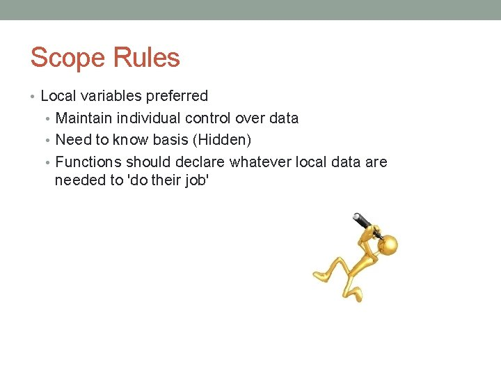 Scope Rules • Local variables preferred • Maintain individual control over data • Need