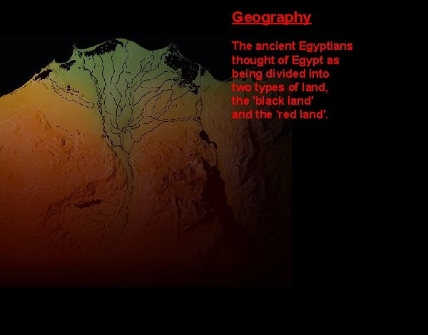 Geography The ancient Egyptians thought of Egypt as being divided into two types of