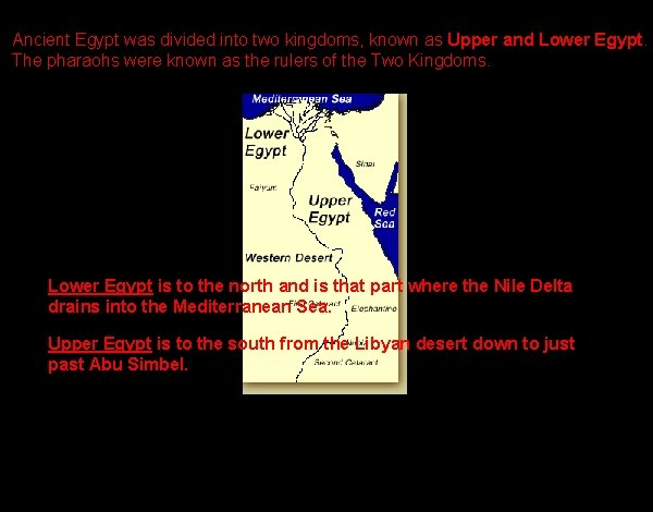 Ancient Egypt was divided into two kingdoms, known as Upper and Lower Egypt. The