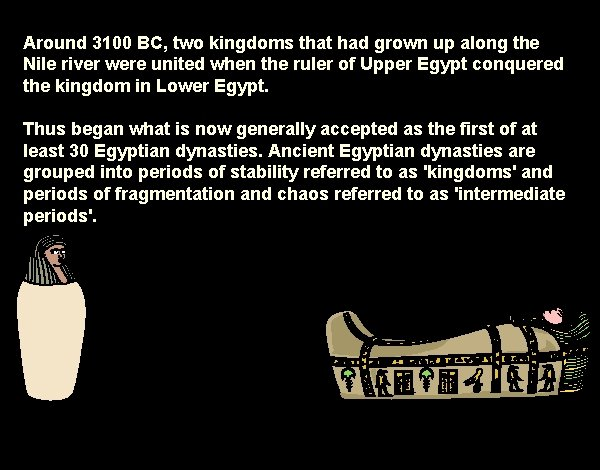 Around 3100 BC, two kingdoms that had grown up along the Nile river were