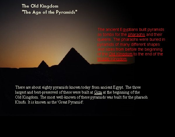 """The Old Kingdom """"The Age of the Pyramids"""" The ancient Egyptians built pyramids as"""