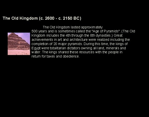 The Old Kingdom (c. 2600 - c. 2150 BC) The Old Kingdom lasted approximately