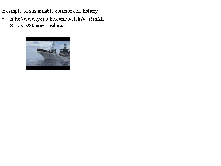Example of sustainable commercial fishery • http: //www. youtube. com/watch? v=i 5 m. MI