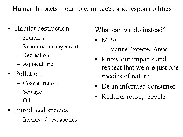 Human Impacts – our role, impacts, and responsibilities • Habitat destruction – – Fisheries