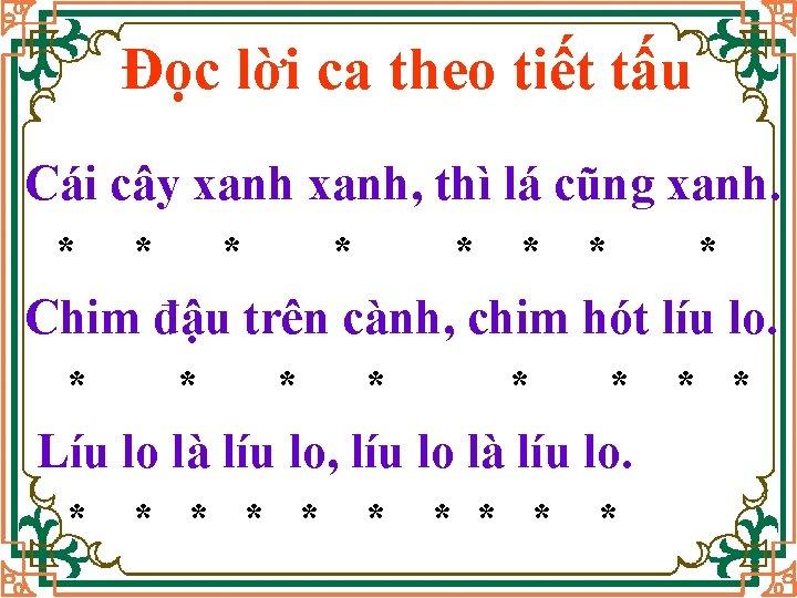 Đọc lời ca theo tiết tấu Cái cây xanh, thì lá cũng xanh. *