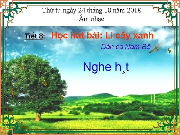 Thứ tư ngày 24 tháng 10 năm 2018 m nhạc Tiết 8: Học hát