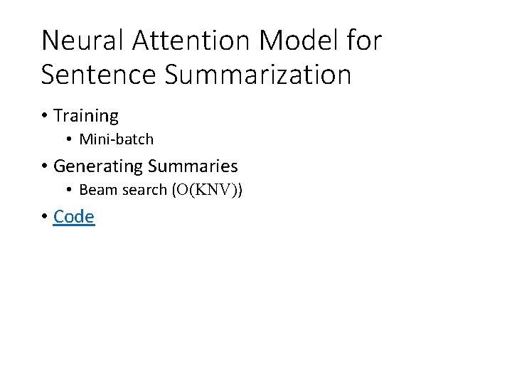 Neural Attention Model for Sentence Summarization • Training • Mini-batch • Generating Summaries •