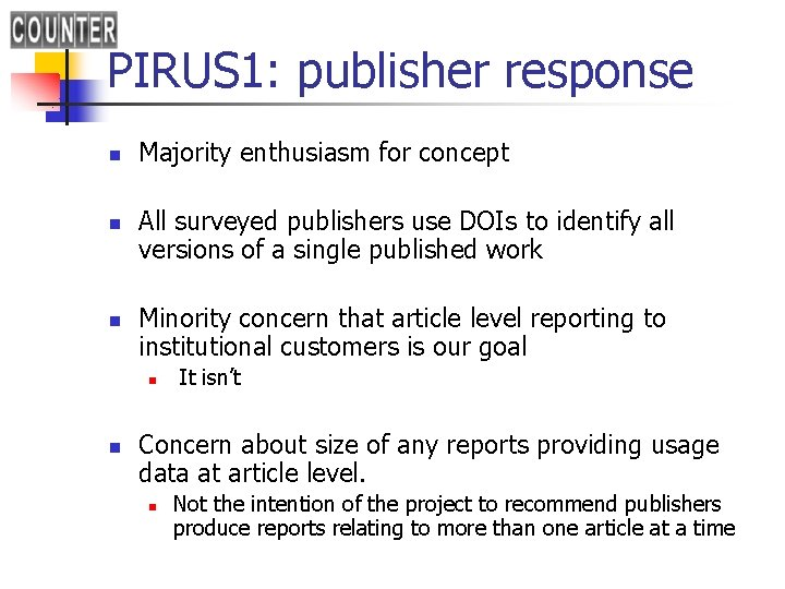 PIRUS 1: publisher response n n n Majority enthusiasm for concept All surveyed publishers