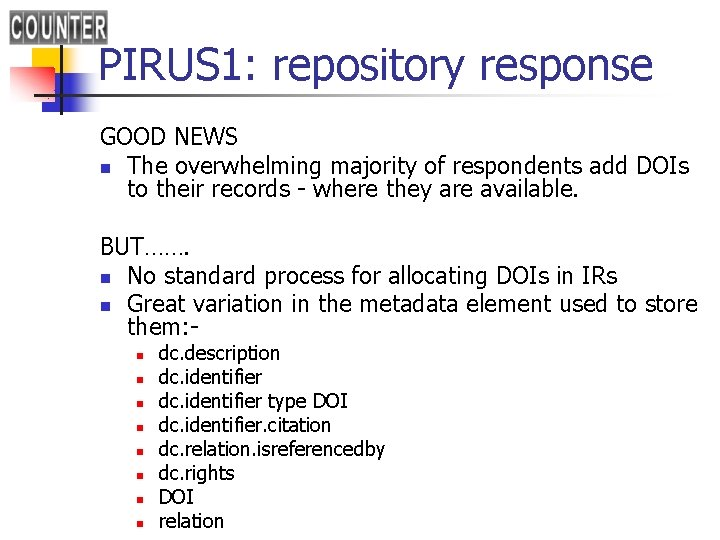 PIRUS 1: repository response GOOD NEWS n The overwhelming majority of respondents add DOIs