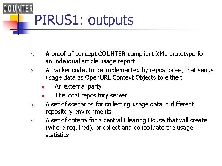 PIRUS 1: outputs 1. 2. 3. 4. A proof-of-concept COUNTER-compliant XML prototype for an