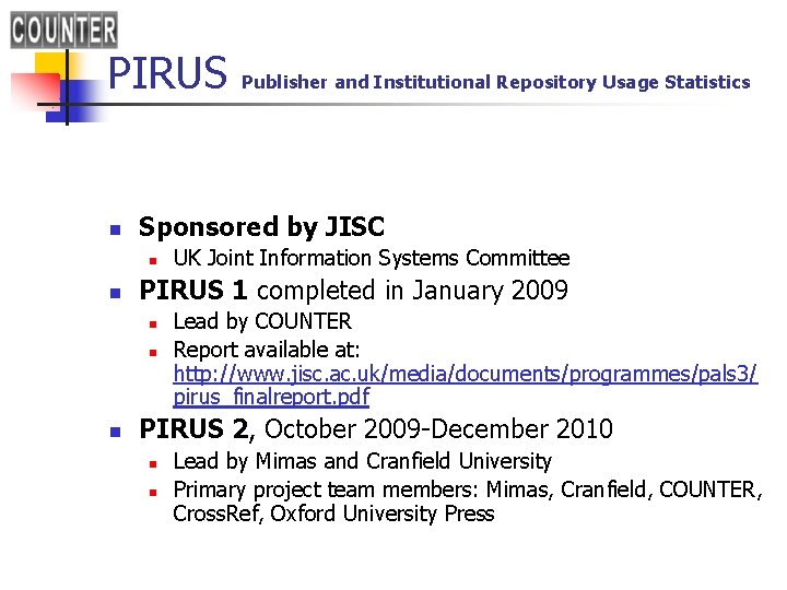PIRUS n Sponsored by JISC n n UK Joint Information Systems Committee PIRUS 1