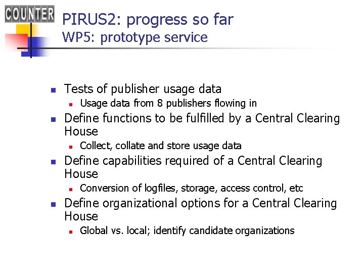 PIRUS 2: progress so far WP 5: prototype service n Tests of publisher usage