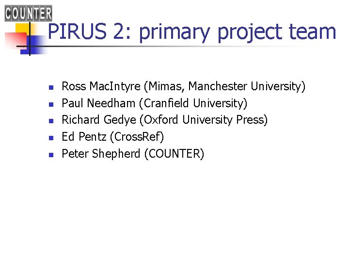 PIRUS 2: primary project team n n n Ross Mac. Intyre (Mimas, Manchester University)
