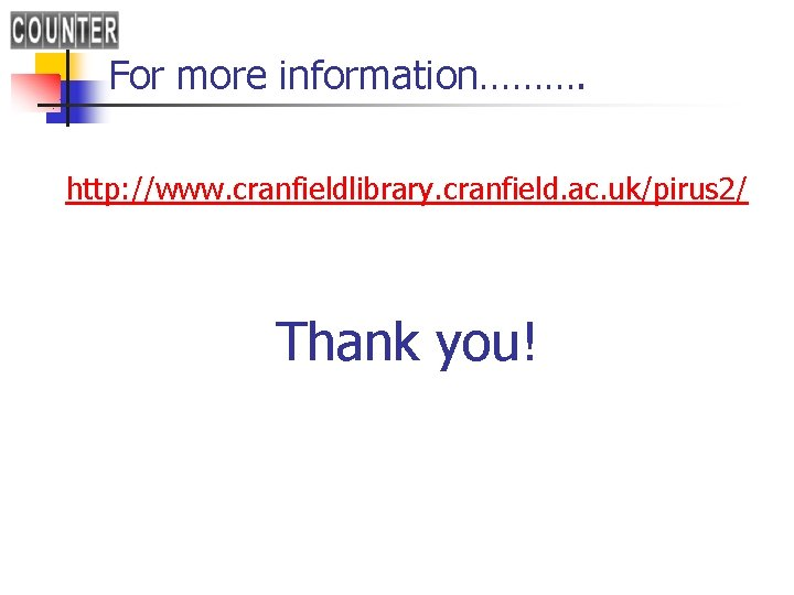 For more information………. http: //www. cranfieldlibrary. cranfield. ac. uk/pirus 2/ Thank you!