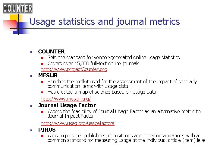 Usage statistics and journal metrics n COUNTER Sets the standard for vendor-generated online usage