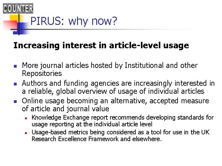 PIRUS: why now? Increasing interest in article-level usage n n n More journal articles