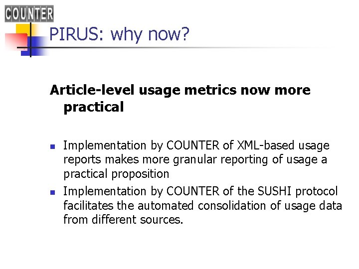 PIRUS: why now? Article-level usage metrics now more practical n n Implementation by COUNTER