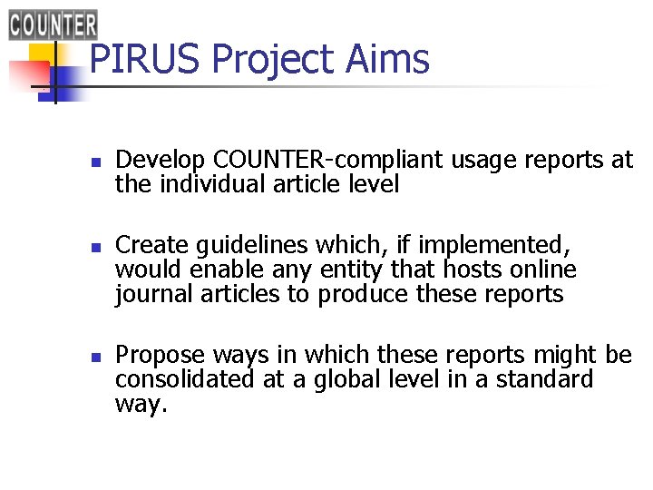 PIRUS Project Aims n n n Develop COUNTER-compliant usage reports at the individual article
