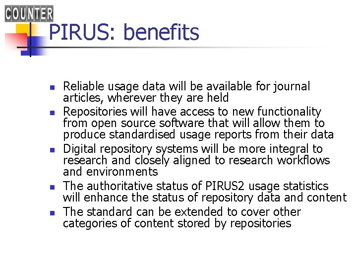 PIRUS: benefits n n n Reliable usage data will be available for journal articles,