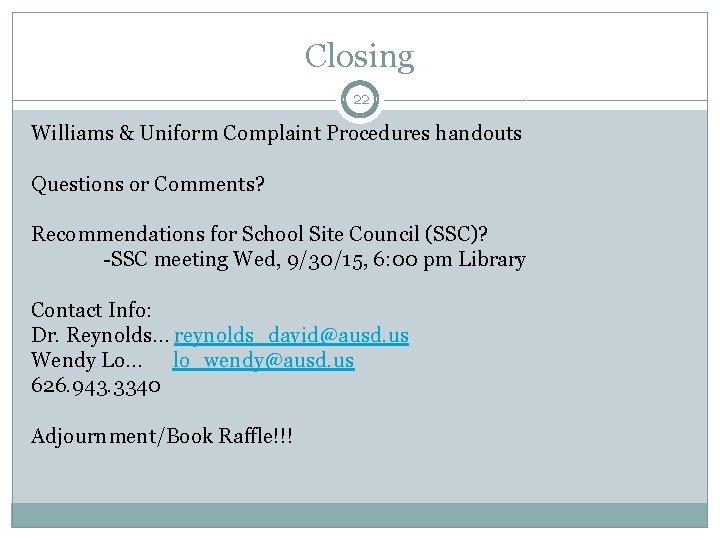 Closing 22 Williams & Uniform Complaint Procedures handouts Questions or Comments? Recommendations for School