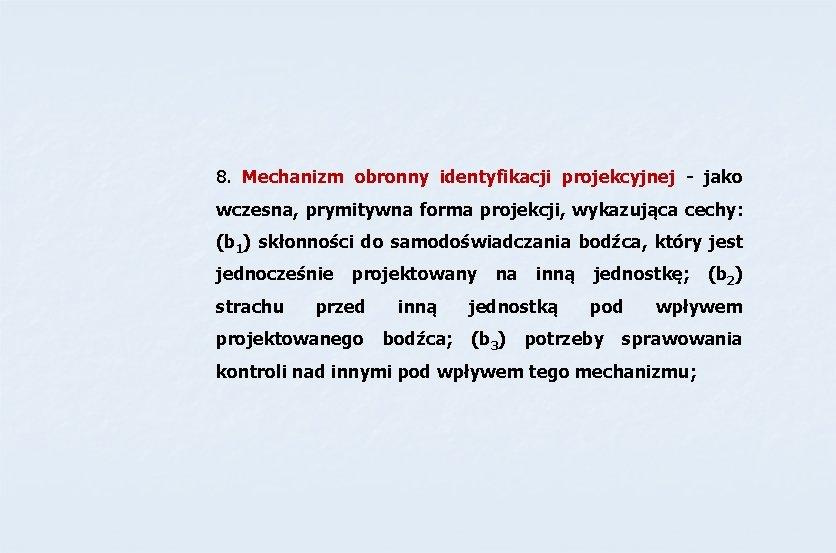 8. Mechanizm obronny identyfikacji projekcyjnej - jako wczesna, prymitywna forma projekcji, wykazująca cechy: (b