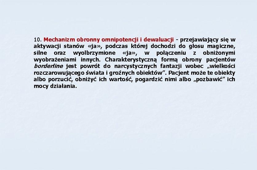 10. Mechanizm obronny omnipotencji i dewaluacji - przejawiający się w aktywacji stanów «ja» ,
