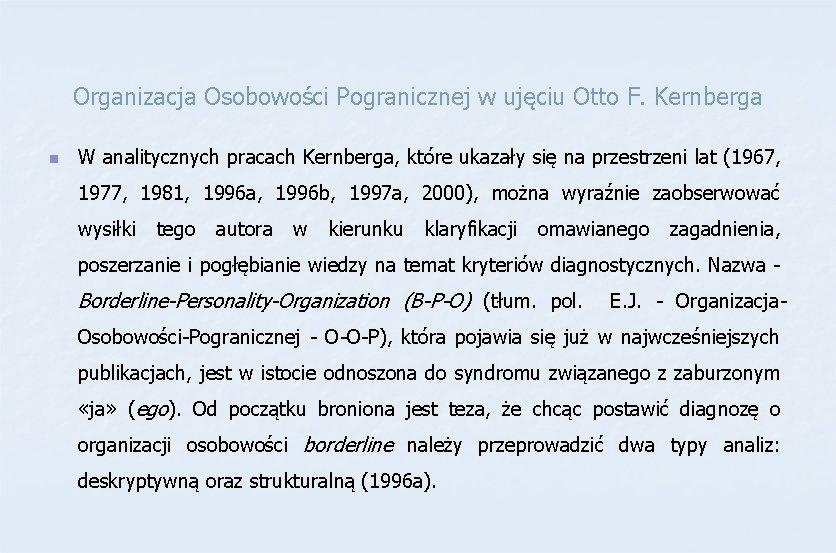 Organizacja Osobowości Pogranicznej w ujęciu Otto F. Kernberga n W analitycznych pracach Kernberga, które