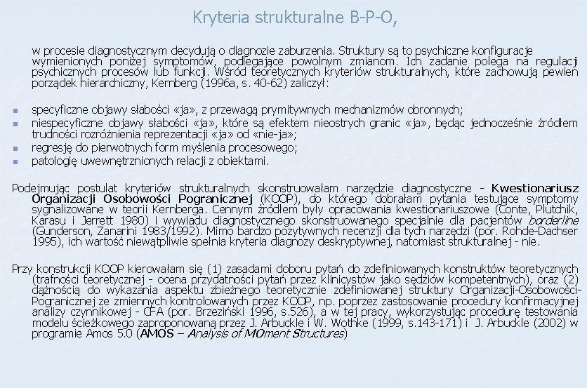 Kryteria strukturalne B-P-O, w procesie diagnostycznym decydują o diagnozie zaburzenia. Struktury są to psychiczne