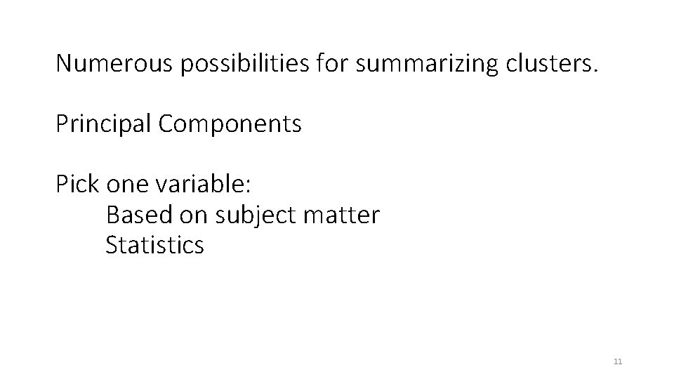 Numerous possibilities for summarizing clusters. Principal Components Pick one variable: Based on subject matter