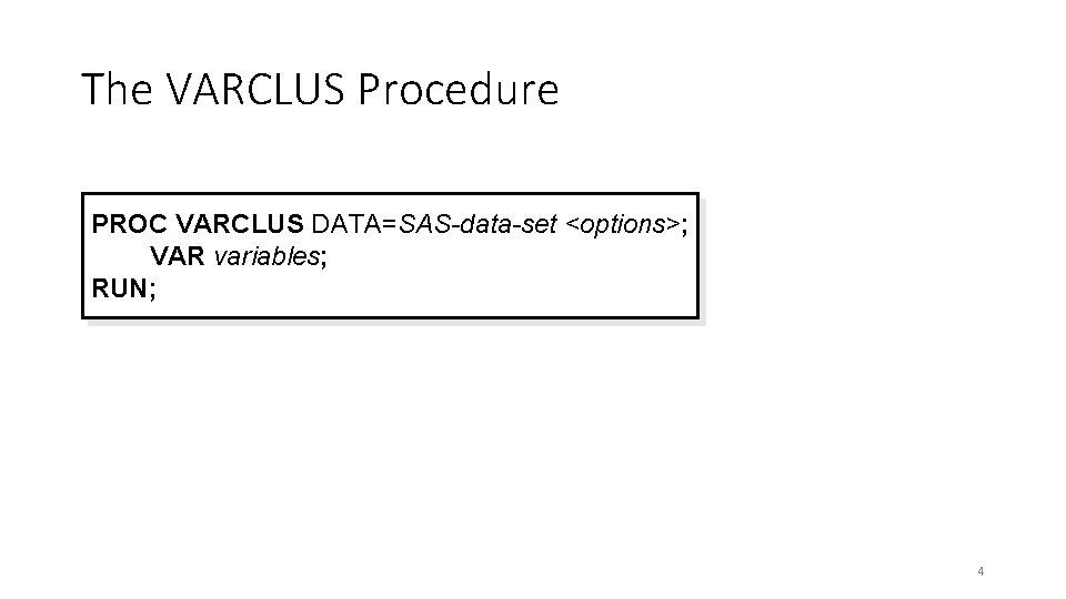 The VARCLUS Procedure PROC VARCLUS DATA=SAS-data-set <options>; VAR variables; RUN; 4
