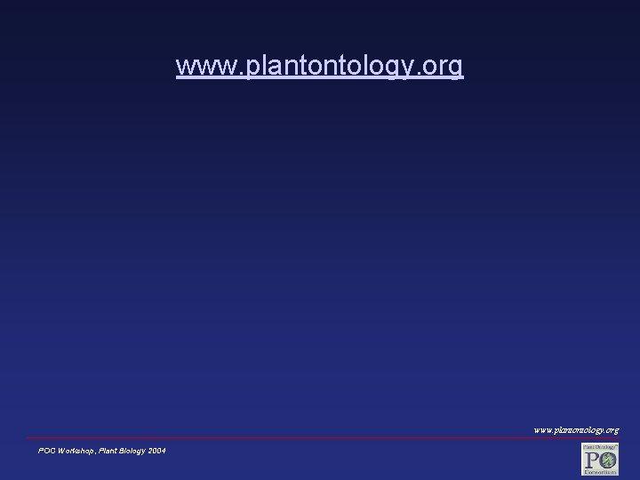 www. plantontology. org POC Workshop, Plant Biology 2004