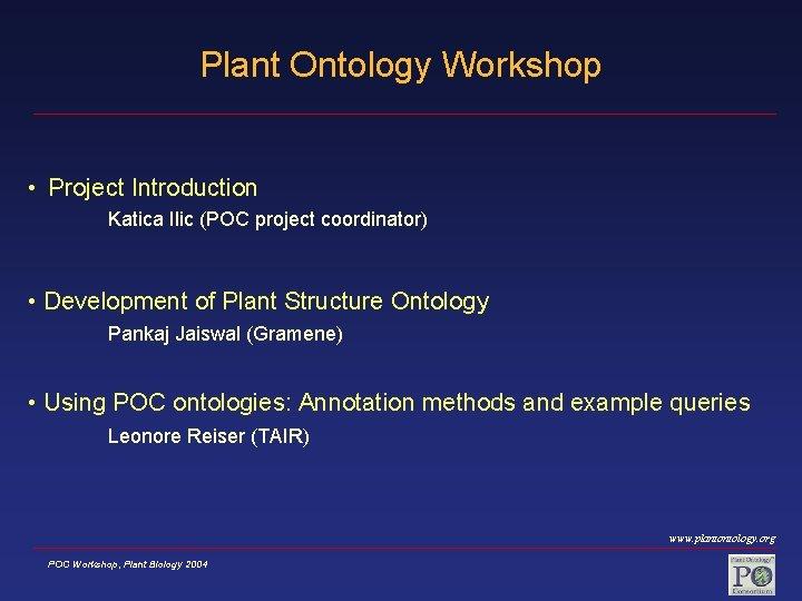 Plant Ontology Workshop • Project Introduction Katica Ilic (POC project coordinator) • Development of