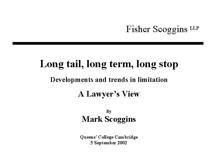 Fisher Scoggins LLP Long tail, long term, long stop Developments and trends in limitation