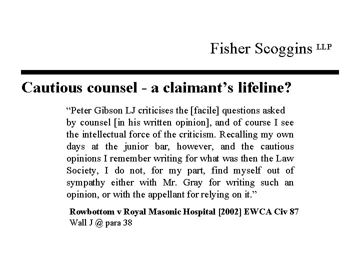 """Fisher Scoggins LLP Cautious counsel - a claimant's lifeline? """"Peter Gibson LJ criticises the"""
