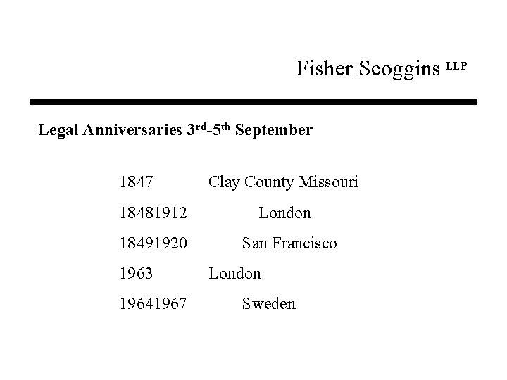 Fisher Scoggins LLP Legal Anniversaries 3 rd-5 th September 1847 18481912 18491920 1963 19641967