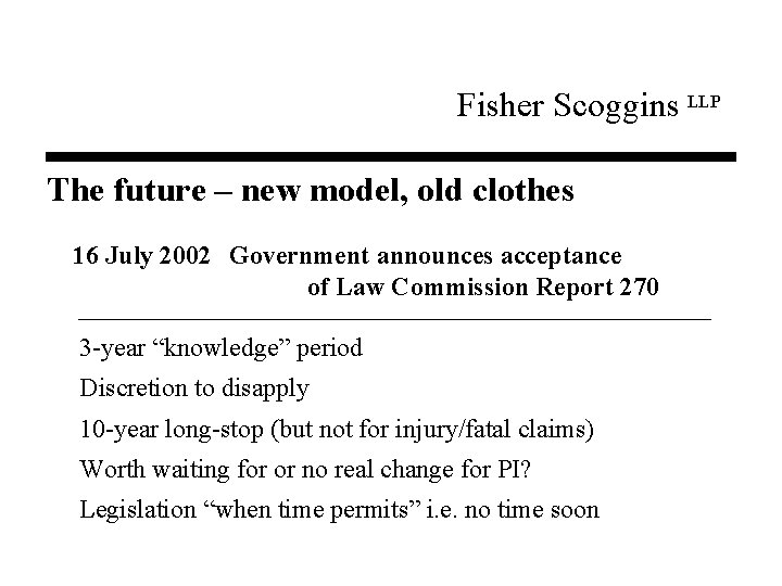 Fisher Scoggins LLP The future – new model, old clothes 16 July 2002 Government
