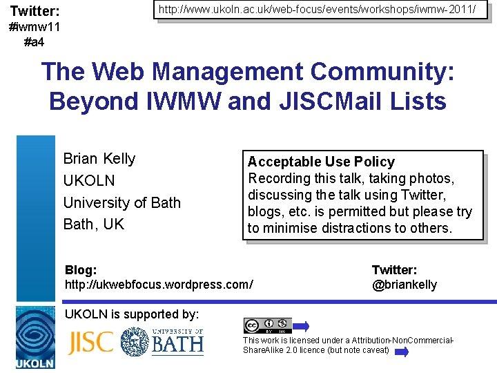 Twitter: http: //www. ukoln. ac. uk/web-focus/events/workshops/iwmw-2011/ #iwmw 11 #a 4 The Web Management Community: