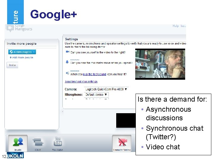 Looking to the Future Google+ Is there a demand for: • Asynchronous discussions •