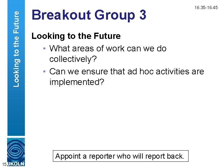 Looking to the Future Breakout Group 3 Looking to the Future • What areas