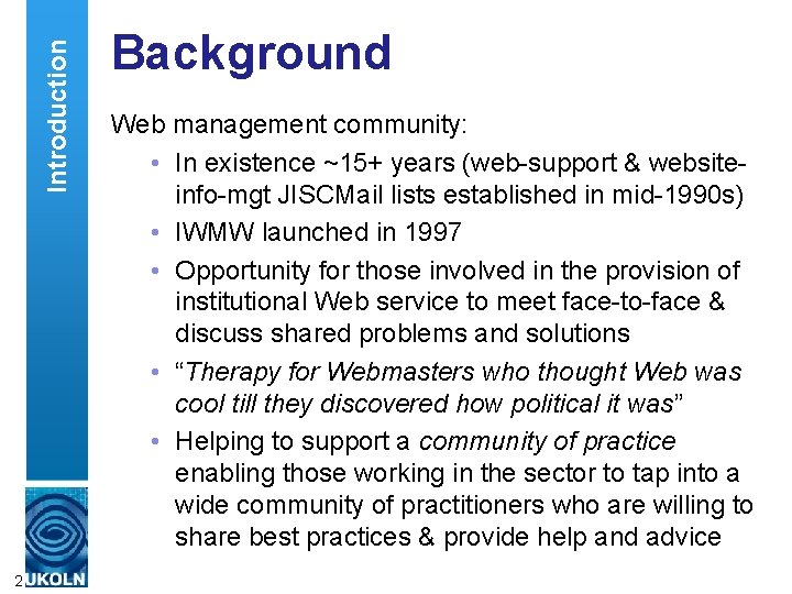Introduction 2 Background Web management community: • In existence ~15+ years (web-support & websiteinfo-mgt