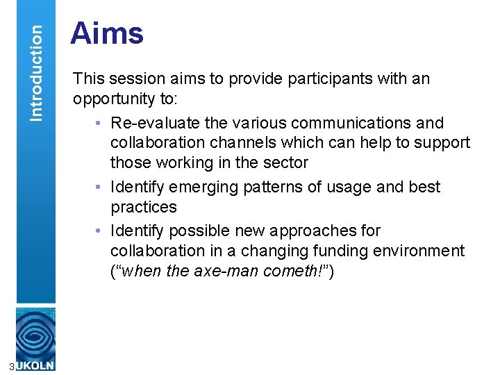 Introduction 3 Aims This session aims to provide participants with an opportunity to: •