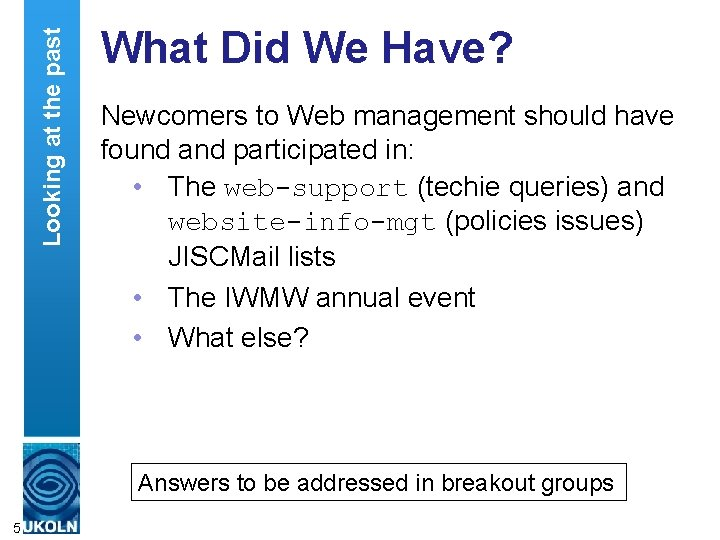 Looking at the past What Did We Have? Newcomers to Web management should have