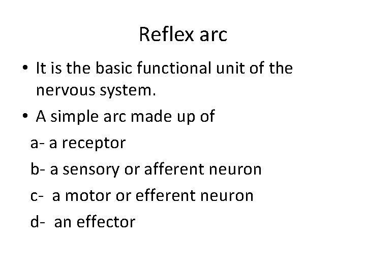 Reflex arc • It is the basic functional unit of the nervous system. •