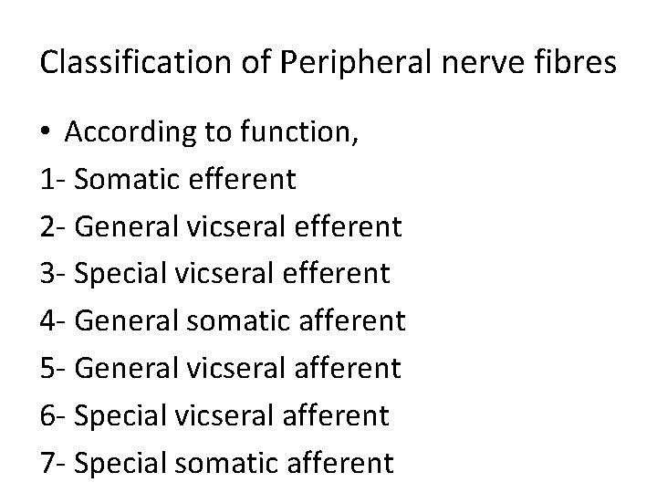 Classification of Peripheral nerve fibres • According to function, 1 - Somatic efferent 2