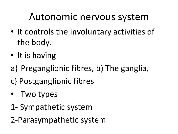 Autonomic nervous system • It controls the involuntary activities of the body. • It