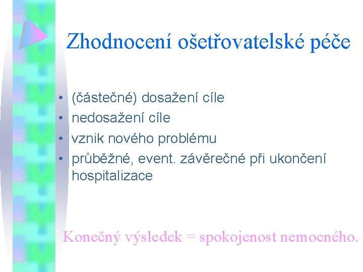 Zhodnocení ošetřovatelské péče • • (částečné) dosažení cíle nedosažení cíle vznik nového problému průběžné,