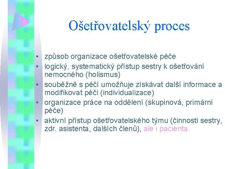 Ošetřovatelský proces • způsob organizace ošetřovatelské péče • logický, systematický přístup sestry k ošetřování